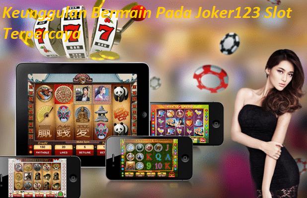 Keunggulan Bermain Pada Joker123 Slot Terpercaya