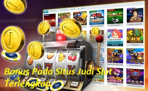 Bonus Pada Situs Judi Slot Terlengkap
